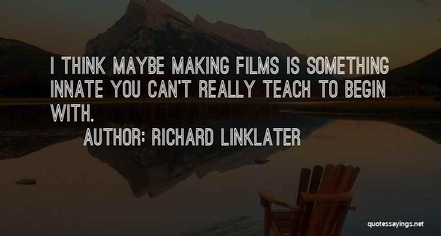 Richard Linklater Quotes 1370022