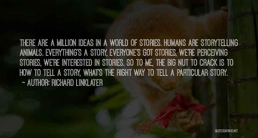 Richard Linklater Quotes 1452366