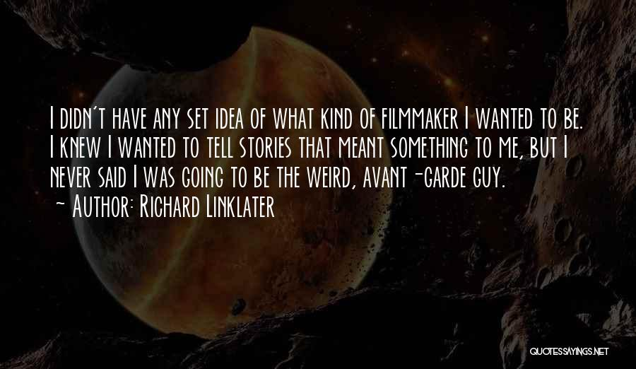 Richard Linklater Quotes 961428