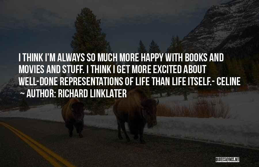 Richard Linklater Quotes 965262