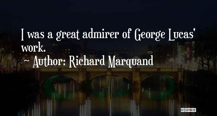 Richard Marquand Quotes 552102