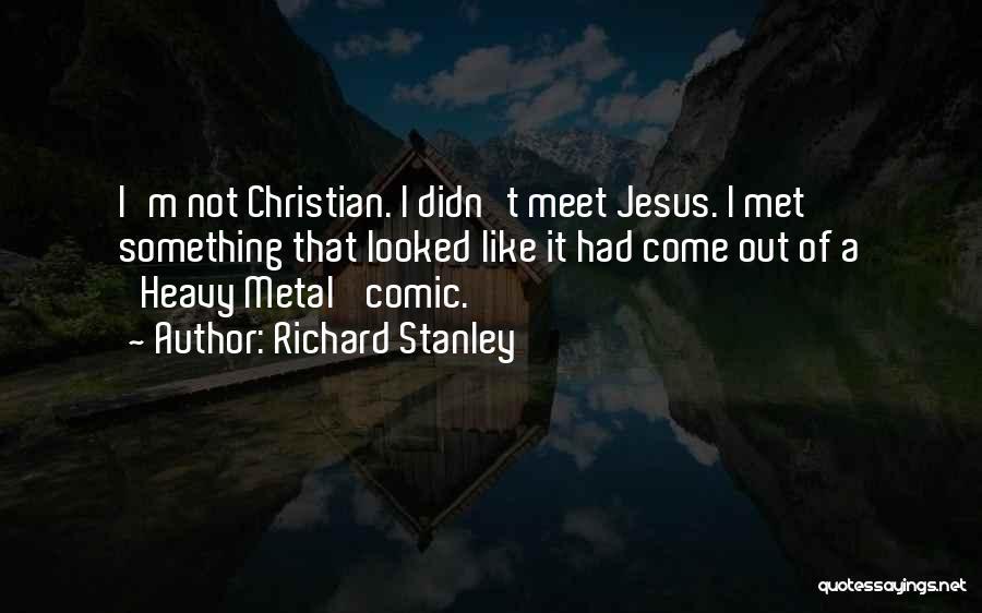 Richard Stanley Quotes 1145243