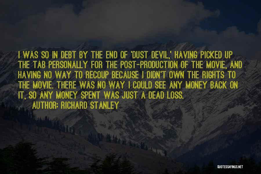 Richard Stanley Quotes 595706