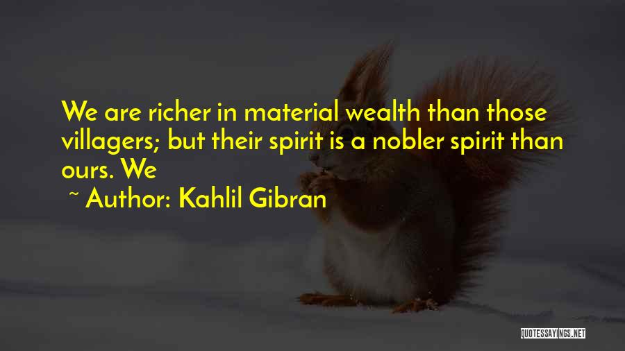 Richer Quotes By Kahlil Gibran