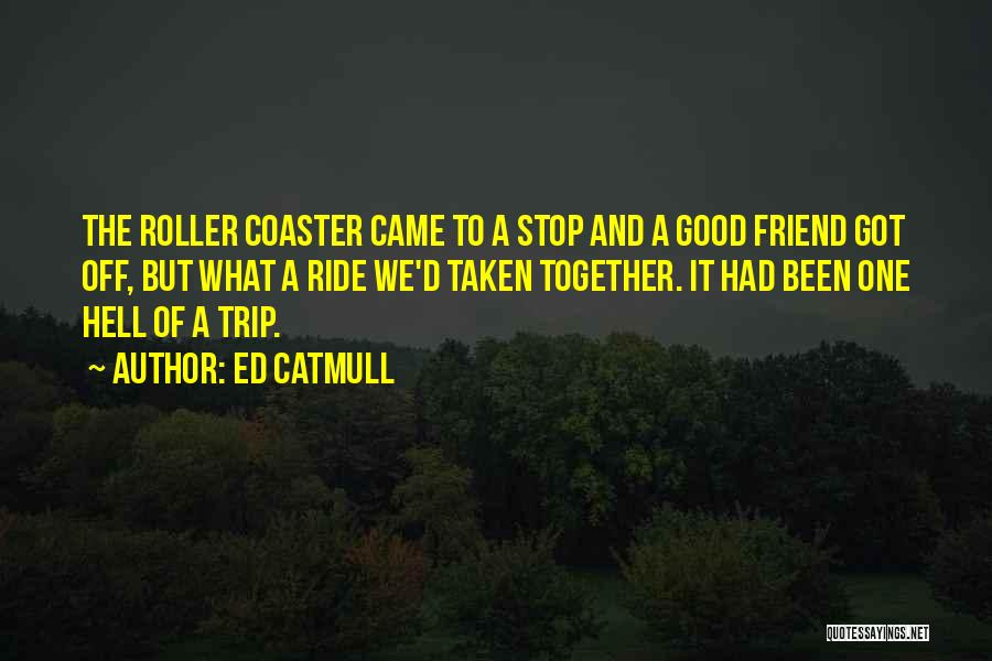 Ride To Hell Quotes By Ed Catmull