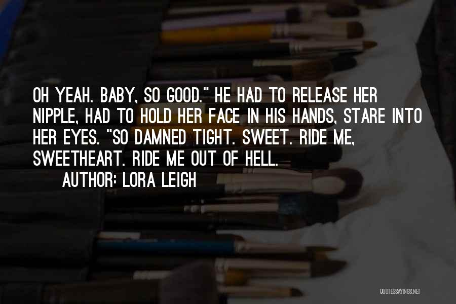 Ride To Hell Quotes By Lora Leigh