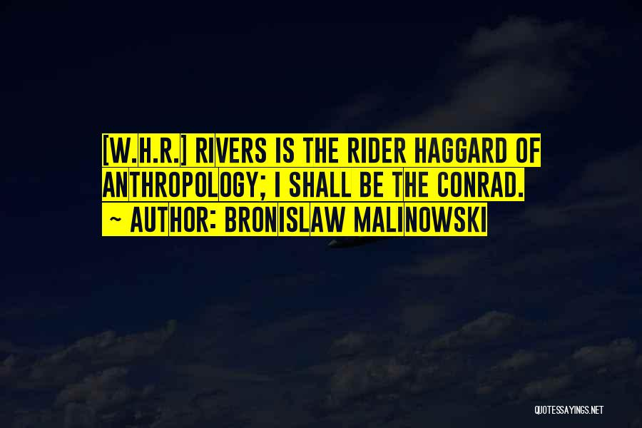 Rider Haggard She Quotes By Bronislaw Malinowski