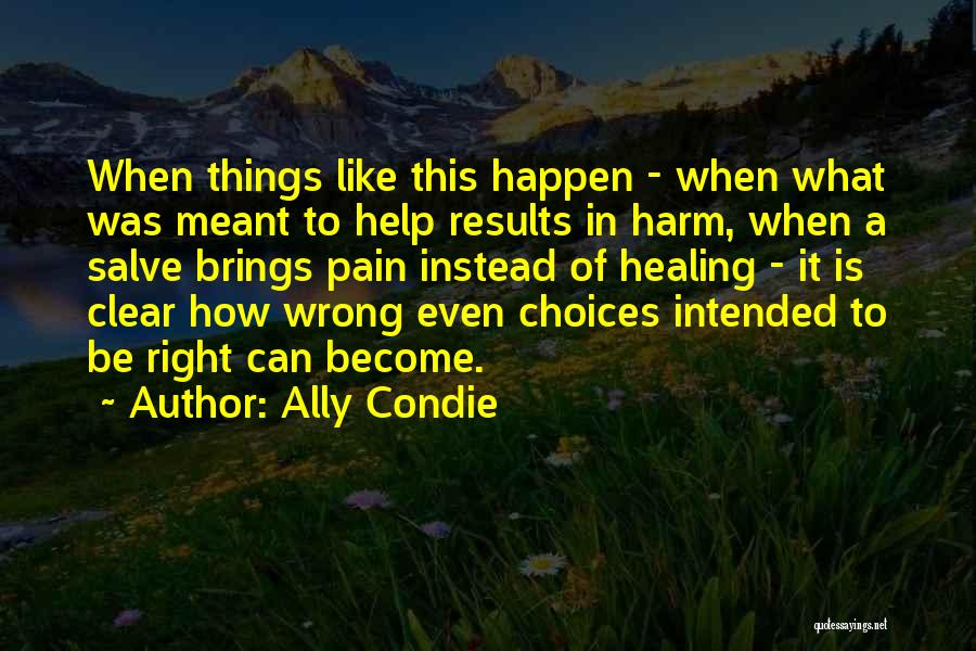 Right And Wrong Choices Quotes By Ally Condie