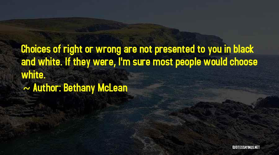 Right And Wrong Choices Quotes By Bethany McLean