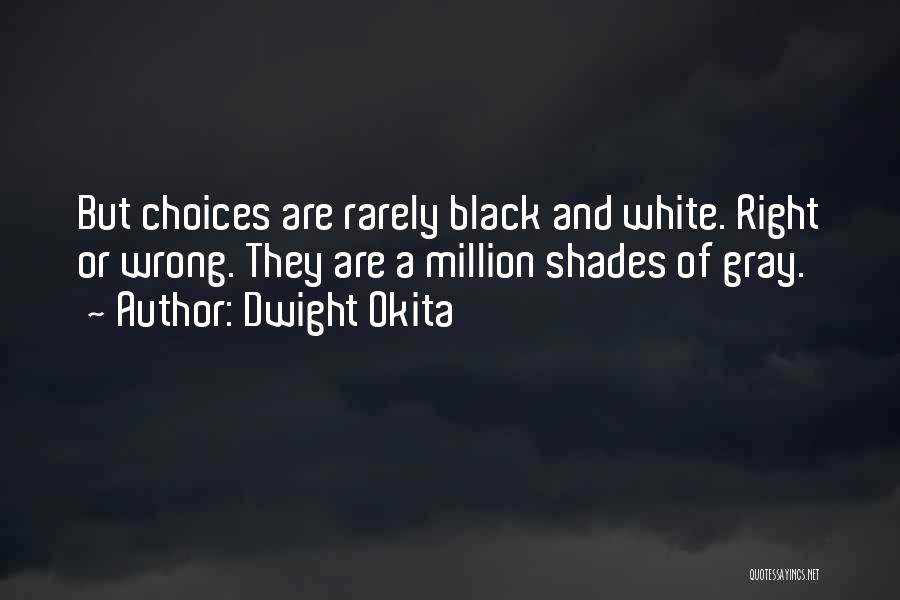 Right And Wrong Choices Quotes By Dwight Okita