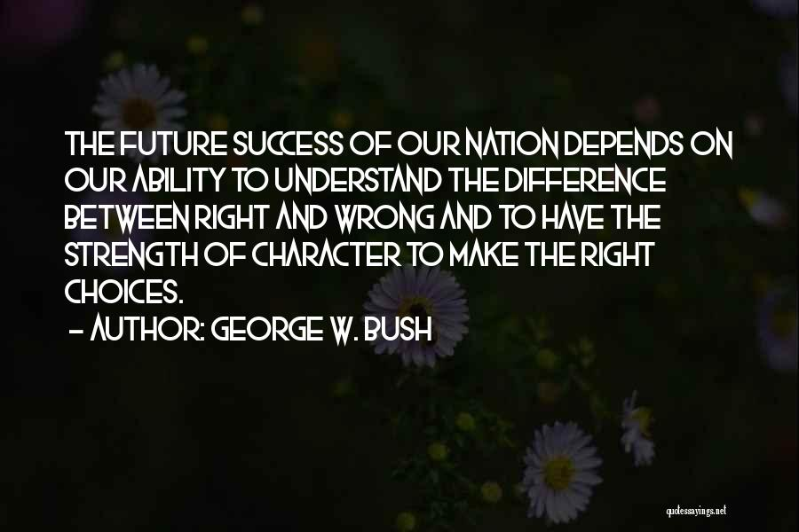 Right And Wrong Choices Quotes By George W. Bush