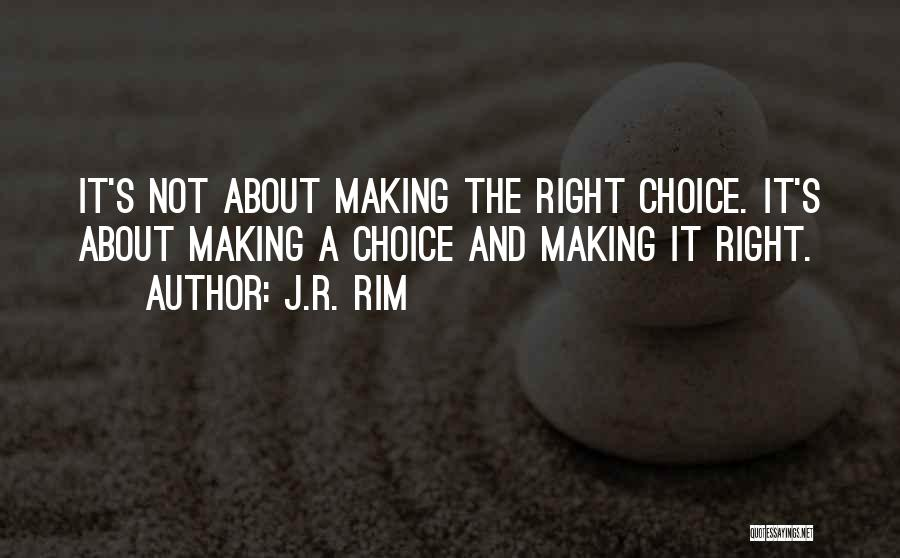 Right And Wrong Choices Quotes By J.R. Rim