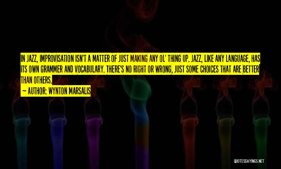 Right And Wrong Choices Quotes By Wynton Marsalis