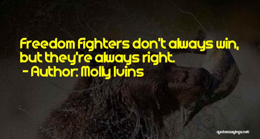 Right Fighters Quotes By Molly Ivins