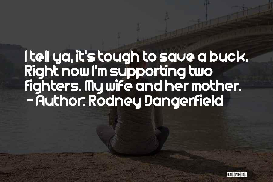 Right Fighters Quotes By Rodney Dangerfield