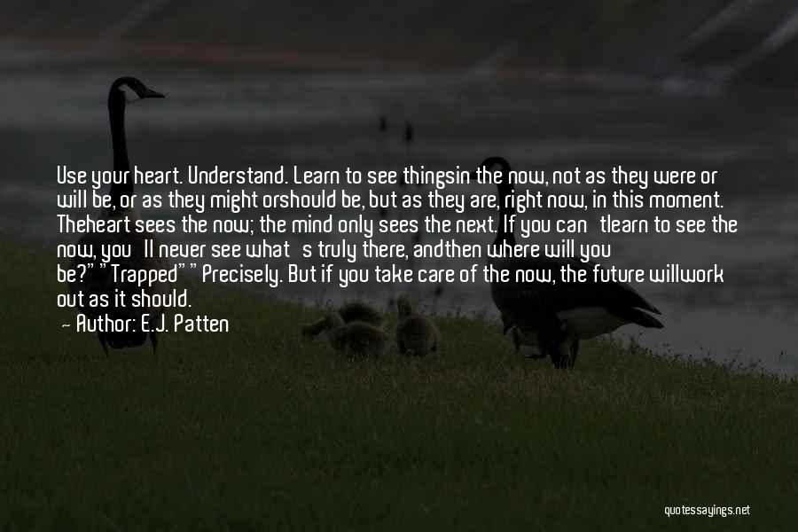 Right Now Quotes By E.J. Patten