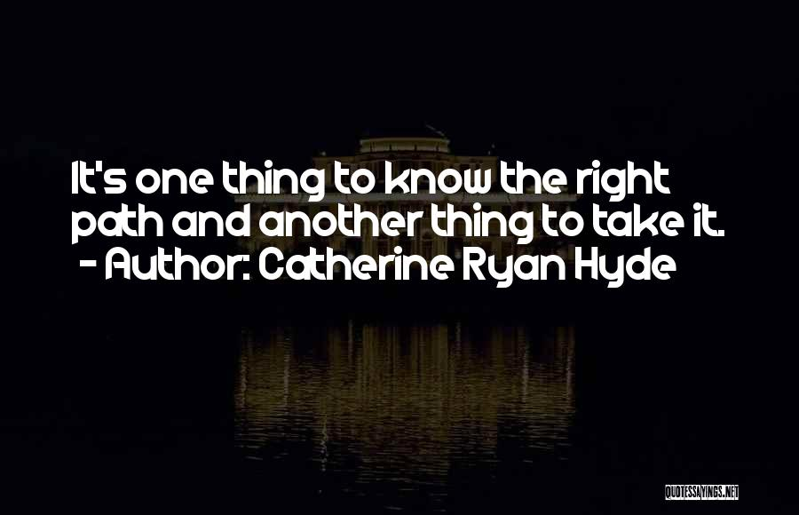 Right Path Quotes By Catherine Ryan Hyde