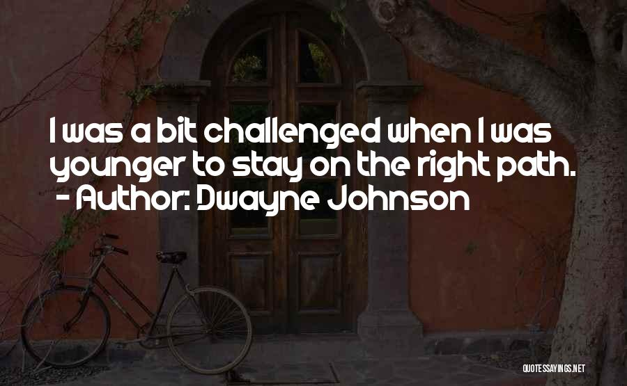 Right Path Quotes By Dwayne Johnson