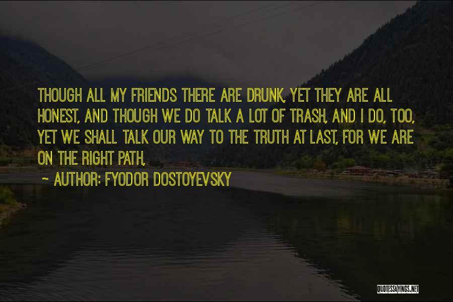 Right Path Quotes By Fyodor Dostoyevsky