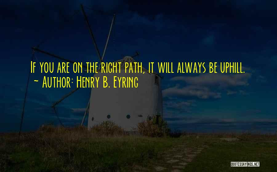 Right Path Quotes By Henry B. Eyring