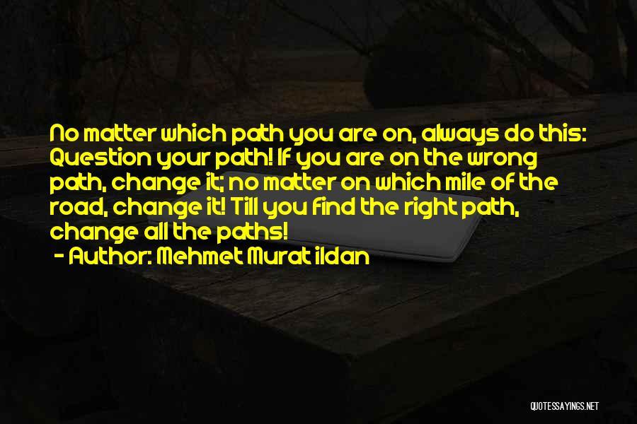 Right Path Quotes By Mehmet Murat Ildan