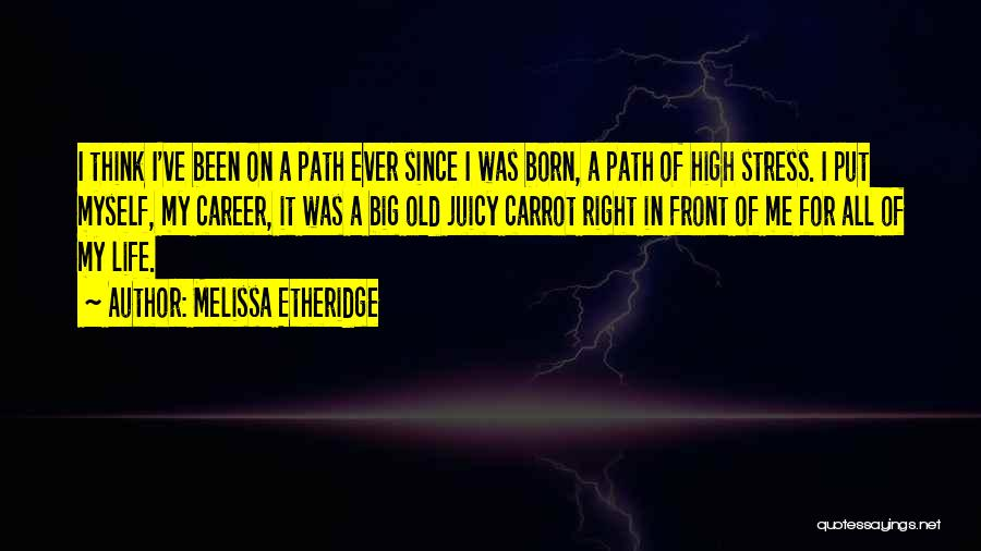 Right Path Quotes By Melissa Etheridge