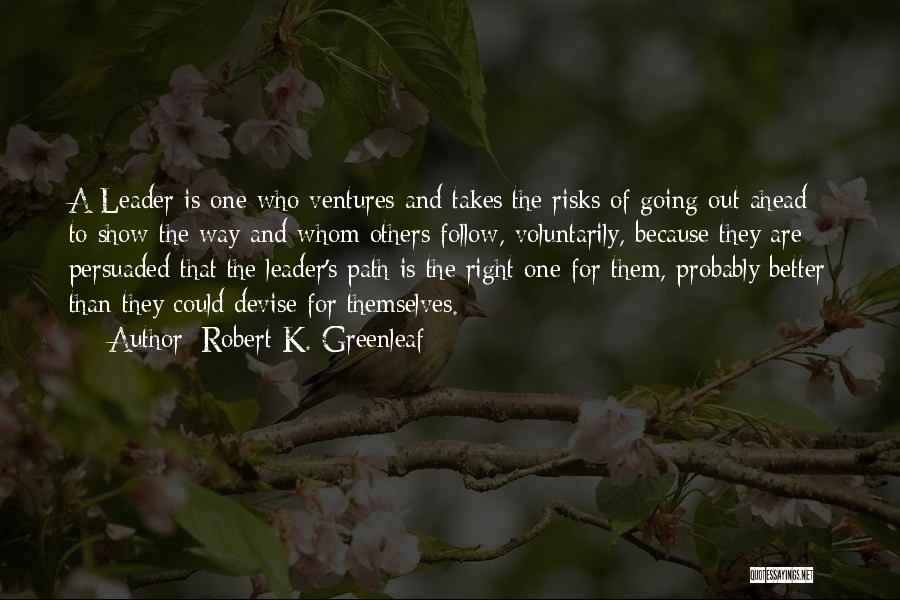 Right Path Quotes By Robert K. Greenleaf
