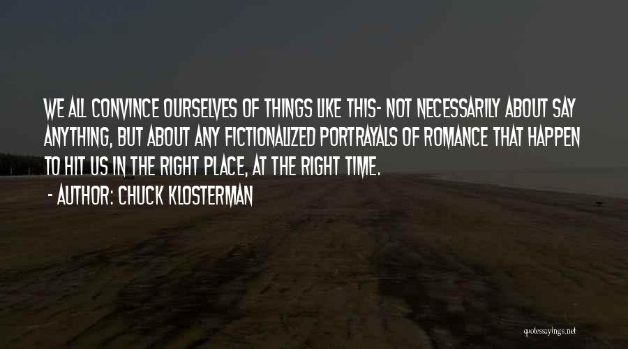 Right Place Right Time Love Quotes By Chuck Klosterman