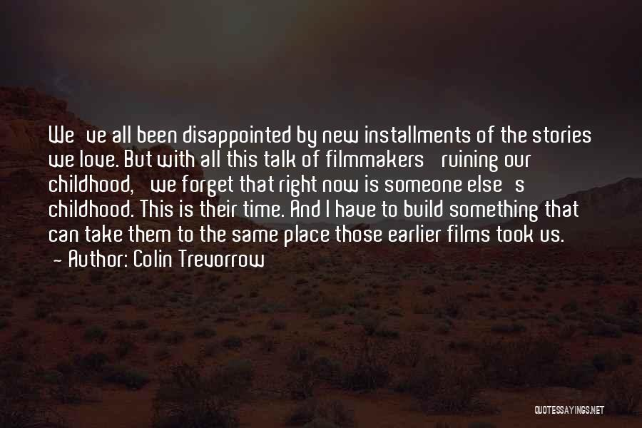Right Place Right Time Love Quotes By Colin Trevorrow