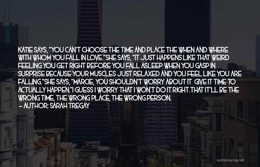 Right Place Right Time Love Quotes By Sarah Tregay
