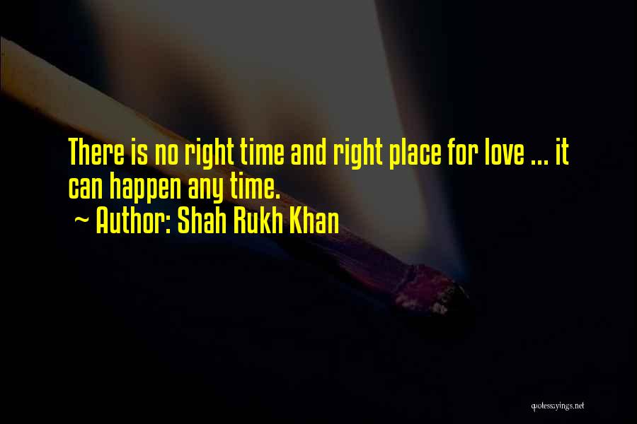 Right Place Right Time Love Quotes By Shah Rukh Khan