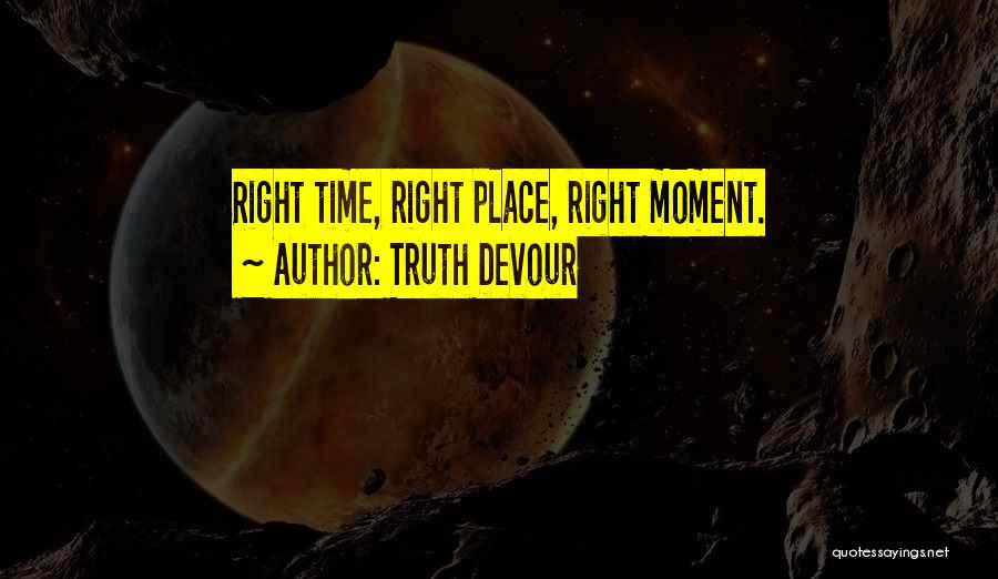 Right Place Right Time Love Quotes By Truth Devour