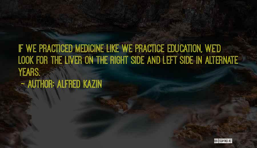 Right Side Quotes By Alfred Kazin