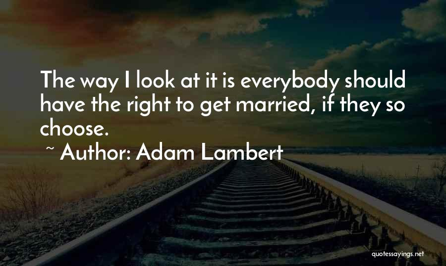 Right To Choose Quotes By Adam Lambert