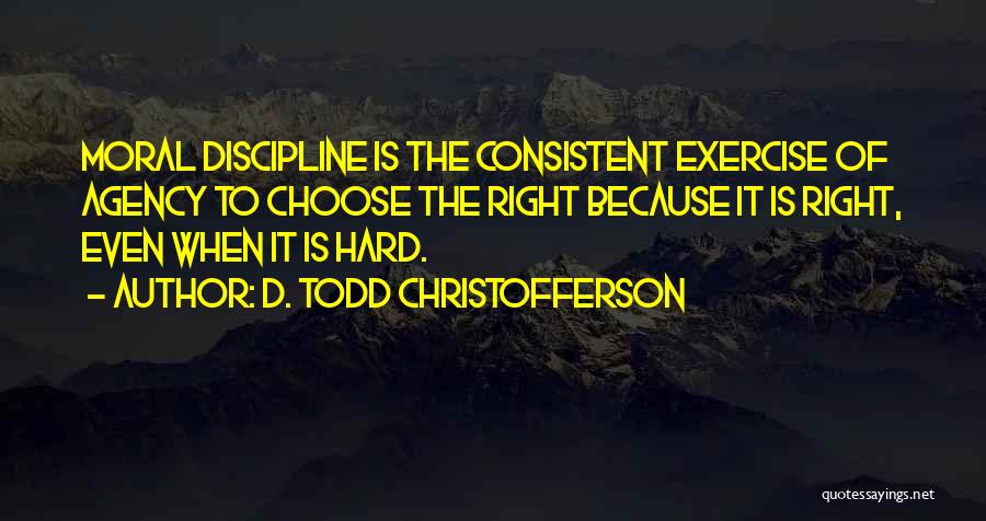 Right To Choose Quotes By D. Todd Christofferson
