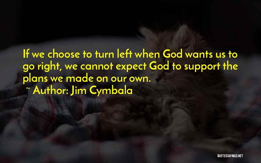 Right To Choose Quotes By Jim Cymbala