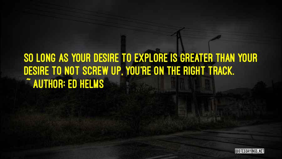 Right Track Quotes By Ed Helms
