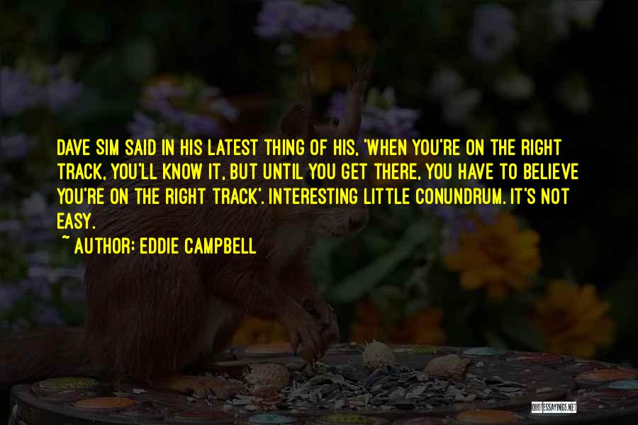 Right Track Quotes By Eddie Campbell