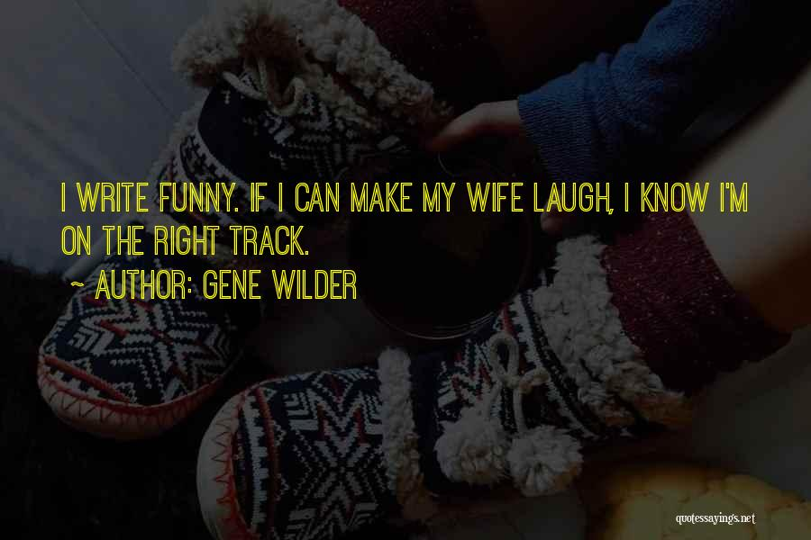 Right Track Quotes By Gene Wilder