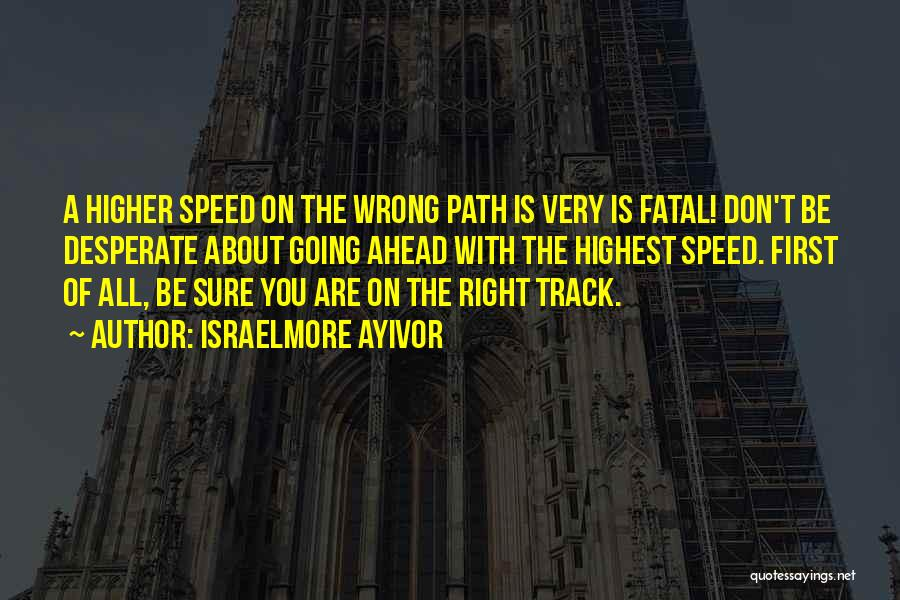 Right Track Quotes By Israelmore Ayivor