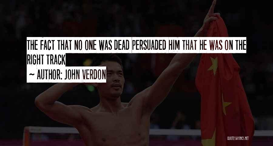 Right Track Quotes By John Verdon