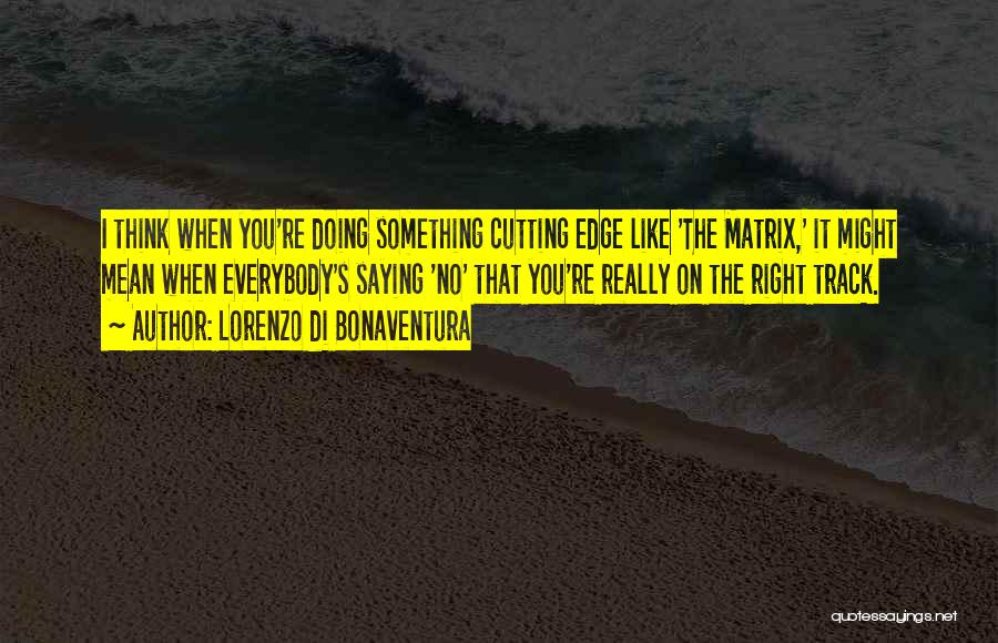 Right Track Quotes By Lorenzo Di Bonaventura
