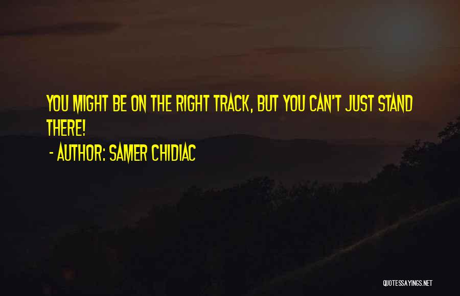 Right Track Quotes By Samer Chidiac