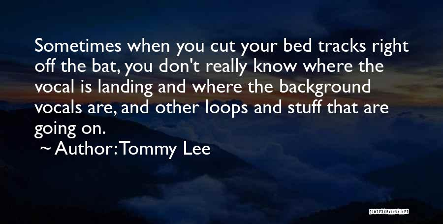 Right Track Quotes By Tommy Lee