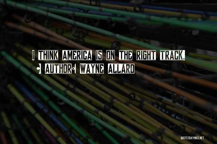 Right Track Quotes By Wayne Allard