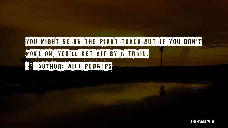 Right Track Quotes By Will Rodgers
