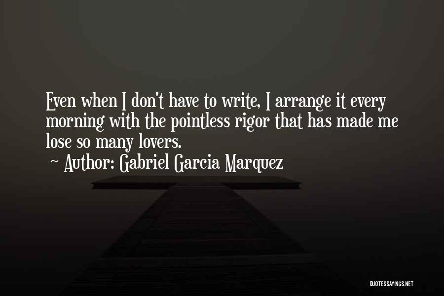 Rigor Quotes By Gabriel Garcia Marquez