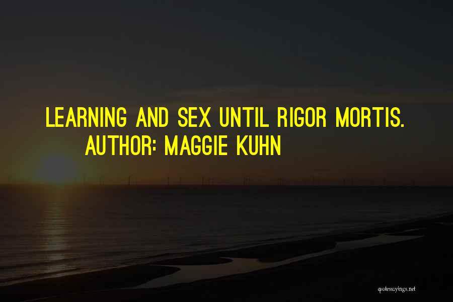 Rigor Quotes By Maggie Kuhn