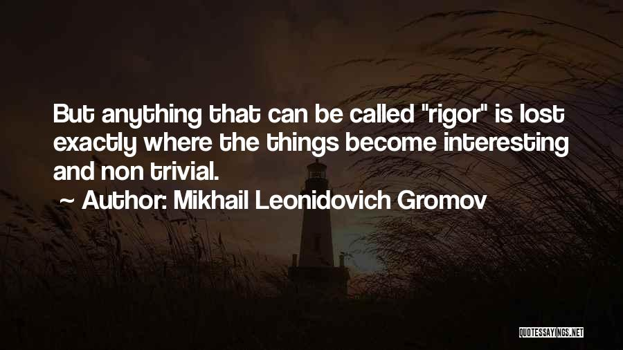 Rigor Quotes By Mikhail Leonidovich Gromov