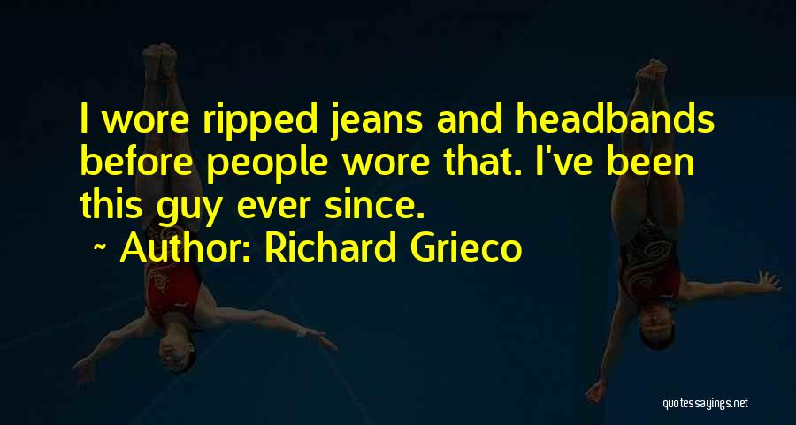 Ripped Jeans Quotes By Richard Grieco